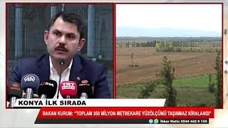 Çevre ve Şehircilik Bakanı Murat Kurum: En fazla tarım arazisini Konya kiraladı