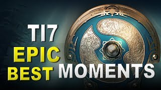TI7 Best & Epic Moments The International 2017 Dota 2