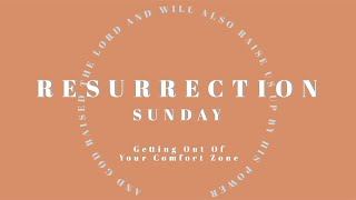 Resurrection Sunday: Getting Out Of Your Comfort Zone