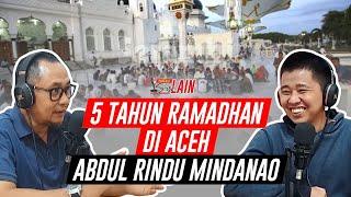 [PODCAST SISI LAIN] 5 Tahun Ramadhan di Aceh Abdul Rindu Mindanao