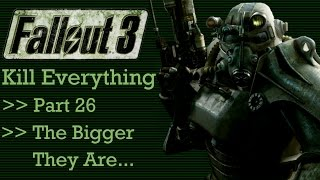 Fallout 3: Kill Everything - Part 26 - The Bigger They Are...