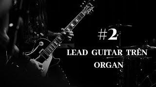 Cách Lead Guitar Trên Organ #2_ Kỹ Thuật Organ Keyboard Chi Tiết