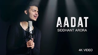 AADAT | SIDDHANT ARORA | 4K acoustic Song | Atif Aslam | Latest Bollywood Mashup  2018
