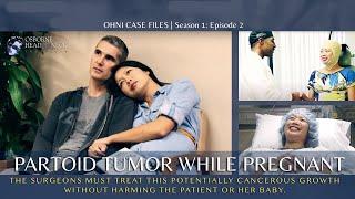 Parotid Tumor Surgery During Pregnancy at Osborne Head & Neck Institute
