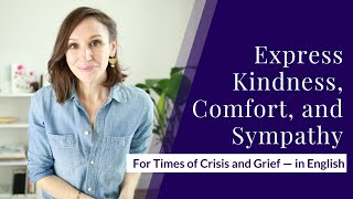 Express Kindness, Comfort, and Sympathy in English [for Times of Crisis or Grief]