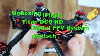 Unboxing iFlight Titan DC5 HD PNP 6S DJI digital FPV - deutsch