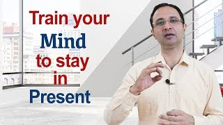 How to train your mind to stay in present?    Hindi   