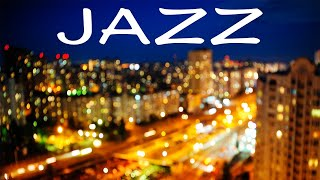 Smooth Night JAZZ - Relaxing JAZZ & Night City - Night Traffic JAZZ
