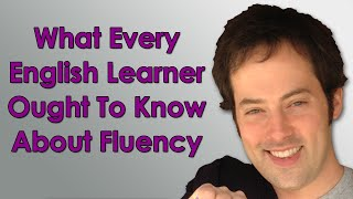 What Every English Learner Ought To Know About Fluency