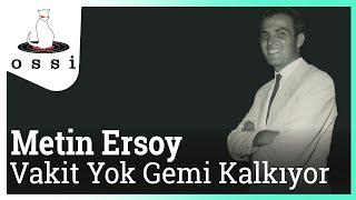 Metin Ersoy / Vakit Yok Gemi Kalkıyor