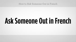 How to Ask Someone Out in French   French Lessons