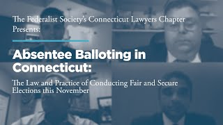 Click to play: Absentee Balloting in Connecticut- The Law and Practice of Conducting Fair and Secure Elections this November