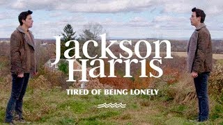 Tired of Being Lonely - Jackson Harris (Official Music Video)