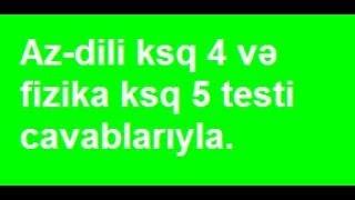 7-ci sinif Azərbaycan dili  ksq 4 və fizika ksq 5 testi cavablarıyla.