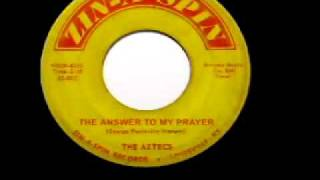 "Aztecs - ""The Answer To My Prayer"""