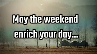 Weekend Wishes And Happy Weekend Messages, Happy Long Weekend, To Friends/Loved Ones & Special Ones