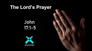 The Lord's Prayer – Lord's Day Sermons – Aug 25 2019 – John 17:1-5