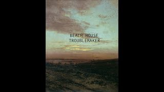 Beach House- Troublemaker (lyrics)