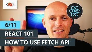 React 101 - 6/11 - How to use Fetch API with React
