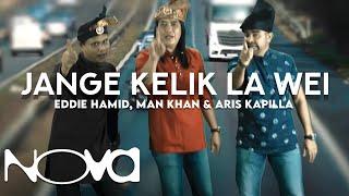 JANGE KELIK LAA WEII - Eddie Hamid, Man Khan, Aris Kapilla