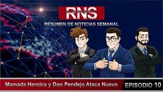Resumen de Noticias Semanal RNS.- Mamada heroica y Don Pendejo ataca de nuevo