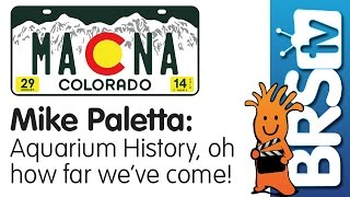 Aquarium History, Oh How Far We've Come! by Mike Paletta | MACNA 2014