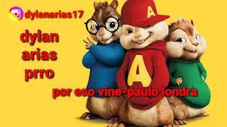Por Eso Vine Alvin Y Las Ardillas Paulo Londra dylanarias17