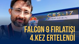 Falcon 9 fırlatışı 4. kez ertelendi!