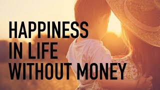 Happiness in Life Without Money
