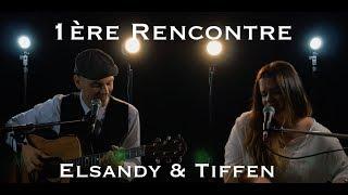 1ère rencontre - Elsandy et Tiffen