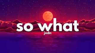 jxdn - So What (Lyrics)