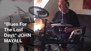 """Blues For The  Lost Days"" JOHN MAYALL DRUM COVER"