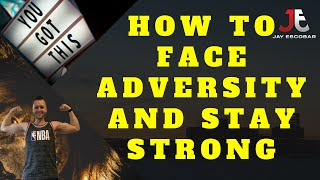 How To Face Adversity And Stay Strong - Take Care Of Yourself First 😎