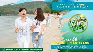Việt Nam Tươi Đẹp - Tập 56 FULL | Vân Trang, Quý Bình Về Lại Phú Quốc Khám Phá Linh Hồn ẩm Thực Việt