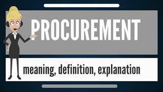 What is PROCUREMENT What does PROCUREMENT mean PROCUREMENT meaning, definition & explanation 1