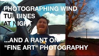 Photographing wind turbines at night and a fine art photography rant