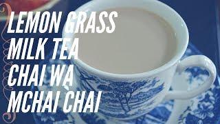 LEMON GRASS MILK TEA   CHAI WA MCHAI CHAI