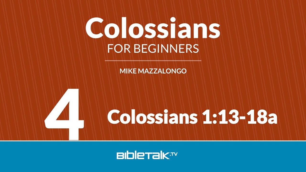 4. Colossians 1:13-18a