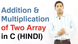 Download Youtube: Addition and Multiplication of Two Array in C (HINDI)