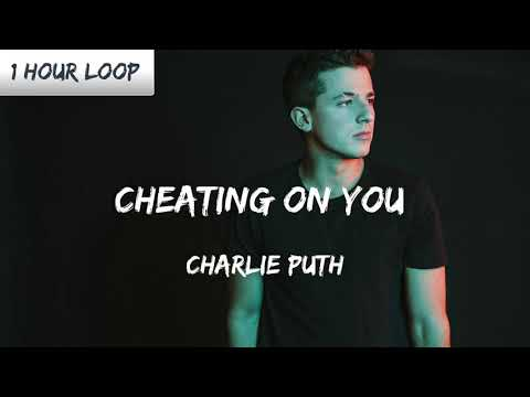 Charlie Puth Cheating On You 1 Hour 60 Minute Sounds