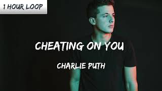 Charlie Puth - Cheating on You (1 HOUR LOOP)