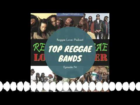 74 – Reggae Lover Podcast – The Top Reggae Bands of All Time