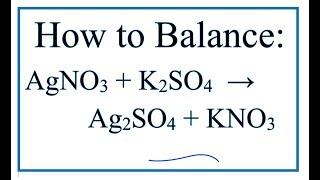 How To Balance AgNO3 + K2SO4 = Ag2SO4 + KNO3