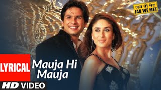 Lyrical: Mauja Hi Mauja | Jab We Met | Shahid Kapoor, Kareena Kapoor | Mika Singh | Pritam - Download this Video in MP3, M4A, WEBM, MP4, 3GP