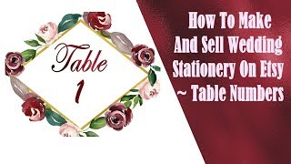 How To Make And Sell Wedding Stationery On Etsy ~ Table Numbers