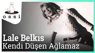 Lale Belkıs / Kendi Düşen Ağlamaz