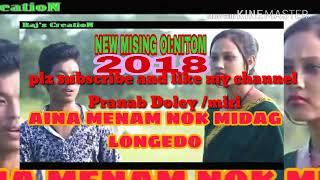 NEW MISING SONG 2018//Aina menam noka midag longedo...