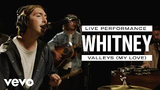 Whitney   Valleys (My Love)   Live Performance | Vevo