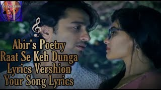 Abir's Poetry||Raat Se Keh Dunga||Lyrics Vershion||Yeh