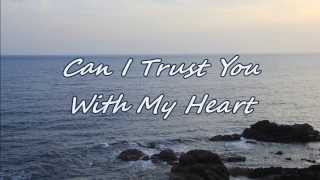 Travis Tritt - Can I Trust You With My Heart (with lyrics)